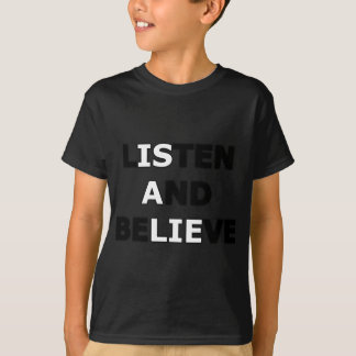 Listen and Believe (is a lie) T-Shirt