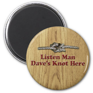 Listen Man Dave's Knot Here - Multi-Products 6 Cm Round Magnet