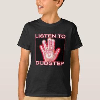 LISTEN TO DUBSTEP T-Shirt