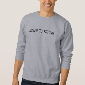 listen to Motown Sweatshirt