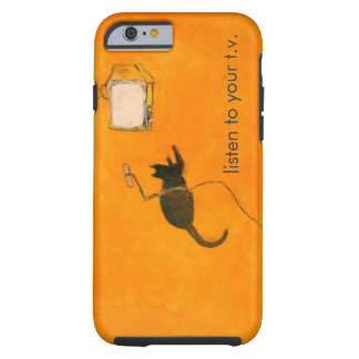 Listen to your T.V. Tough iPhone 6 Case
