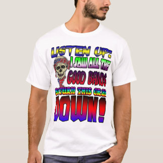 Listen Up, I Saw All The Good Bands! T-Shirt
