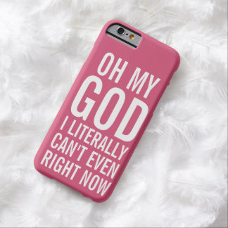 Literally Can't Even Right Now Barely There iPhone 6 Case