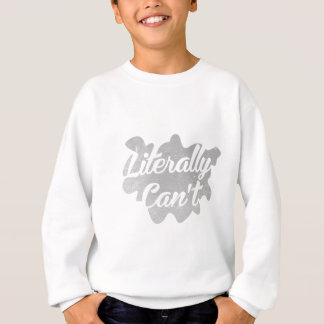 Literally Can't Sweatshirt