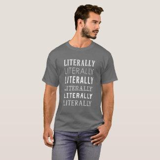 Literally Literally Literally T-Shirt