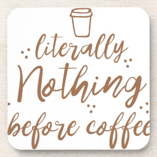 literally nothing before coffee coaster