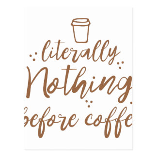 literally nothing before coffee postcard