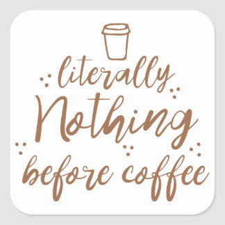 literally nothing before coffee square sticker