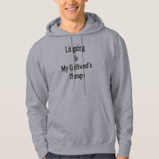 Litigating Is My Girlfriend's Therapy Hooded Pullover