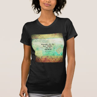 Little and Fierce quotation by Shakespeare T-Shirt