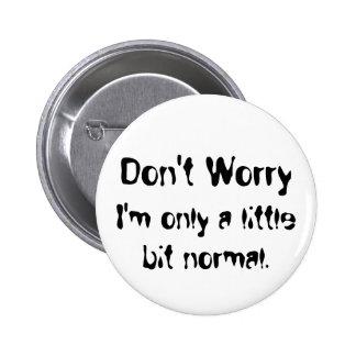 little bit normal 6 cm round badge