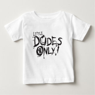 LITTLE DUDES ONLY BABY T-Shirt