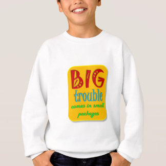 Little kids can be BIG trouble Sweatshirt