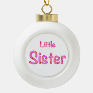 Little Sister Typography Ceramic Ball Decoration