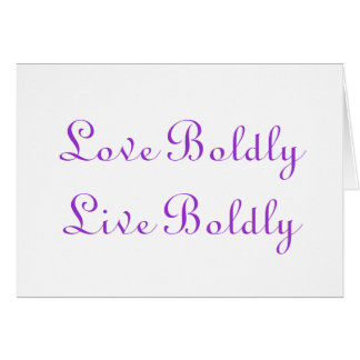 Live and Love Boldly greeting card