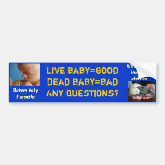 Live baby=good Dead baby=bad... Any questions? Bumper Sticker