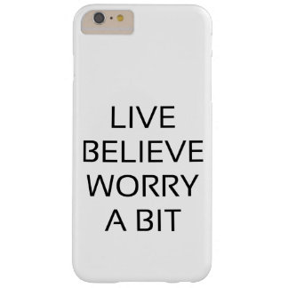 live believe worry a bit barely there iPhone 6 plus case