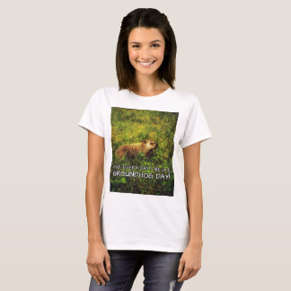 Live every day like it's Groundhog Day! t-shirt
