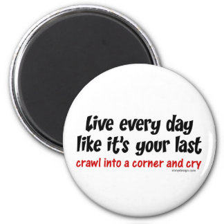 Live Every Day Like Its Your Last Magnet