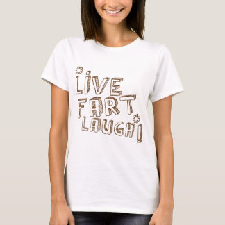 live fart laugh! cute and funny farty design T-Shirt