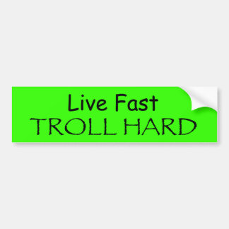 Live Fast, Troll Hard Car Bumper Sticker