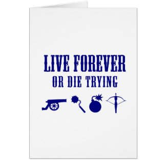 Live Forever Or Die Trying (Weapons) Greeting Cards