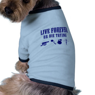 Live Forever Or Die Trying (Weapons) Dog T Shirt