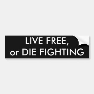 LIVE FREE,or DIE FIGHTIN Bumper Sticker