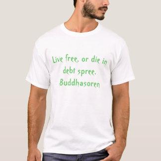 Live free, or die in debt spree.-Buddhasoren T-Shirt