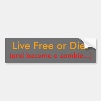 Live Free or Die!, (or be a zombie...) Car Bumper Sticker