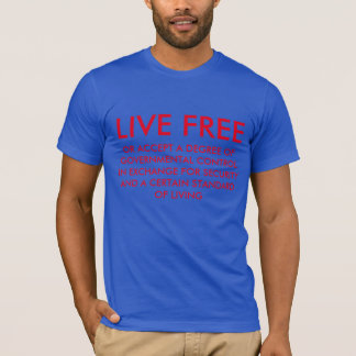 LIVE FREE OR... T-Shirt