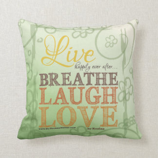 Live Happily Ever After Breathe Laugh Love Message Cushion