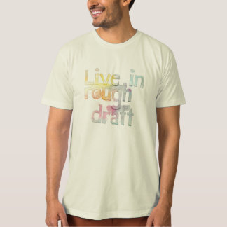 Live In Rough Draft T-Shirt