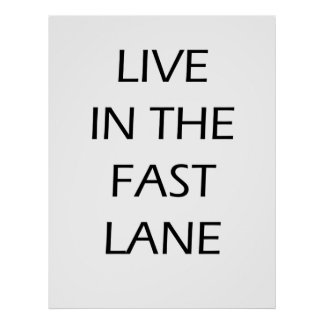 Live in the fast lane - Motivational Poster