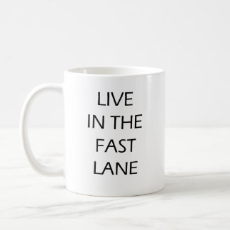 Live In The Fast Lane Motivational Quote Coffee Mu Coffee Mug