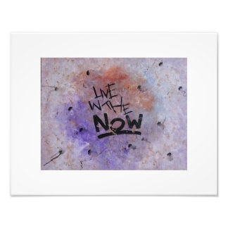 Live in the now. photographic print