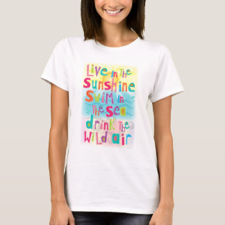 Live in the Sunshine Swim the Sea Quote T-Shirt
