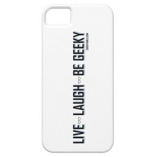 Live, Laugh, Be Geeky iPhone 5 Cases