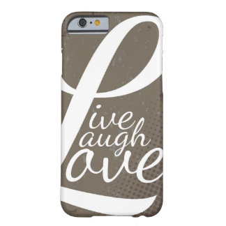 LIVE LAUGH LOVE BARELY THERE iPhone 6 CASE