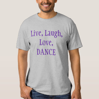 Live, Laugh, Love, DANCE Tshirts