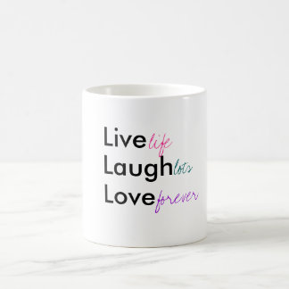 Live, Laugh, Love, life, lots, forever Mugs