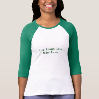 Live Laugh Love Ride Horses 3/4 length T Green T-Shirt