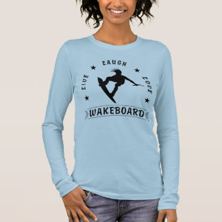 Live Laugh Love  WAKEBOARD 1 black text Long Sleeve T-Shirt