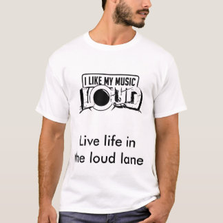 Live life in the loud lane T-Shirt