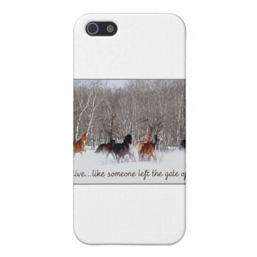 Live Life.....Like someone left the gate open! Cases For iPhone 5