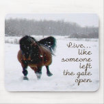 Live Life.....Like someone left the gate open! Mousepads