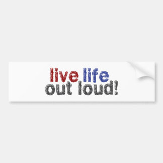 Live Life Out Loud Bumper Sticker