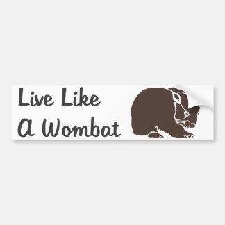 Live Like A Wombat Bumper Sticker