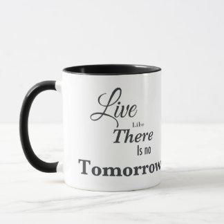 Live like there is no tomorrow mug
