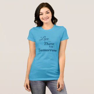 Live like there is no tomorrow T-Shirt